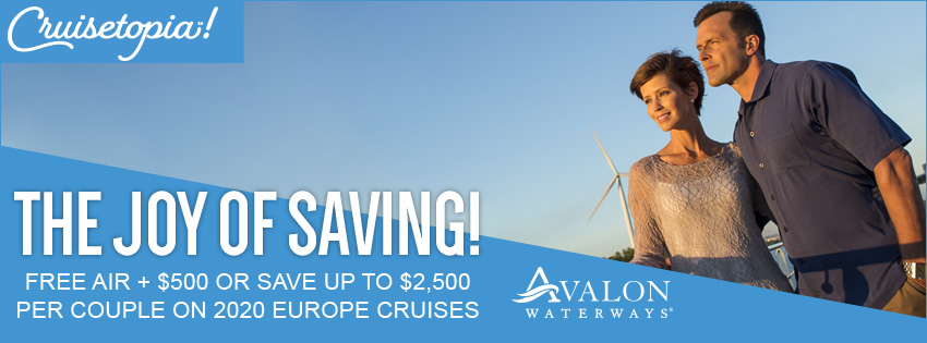Avalon Waterways Cruisetopia The Joy of Savings! Free Air + $500 or Save Up To $2,500 per Couple on 2020 Europe Cruises. Click to learn more.